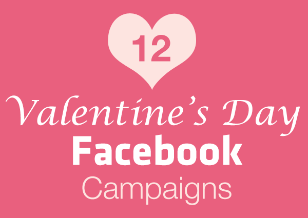 12 Valentine\'s Day Facebook Campaigns Your Customers Will Love