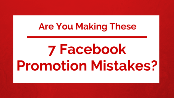 Are You Making These 7 Facebook Promotion Mistakes?