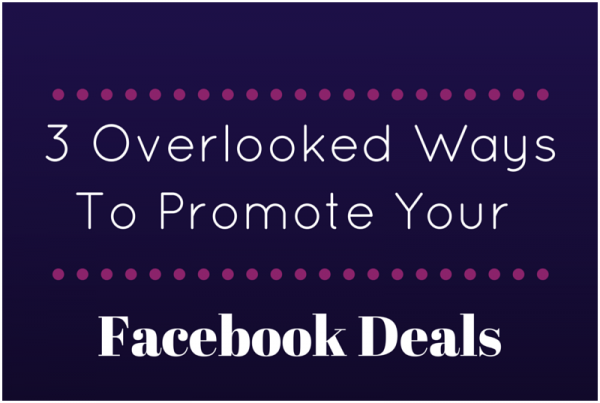 5-Overlooked-Ways-To-Promote-Your-Facebook-Deals