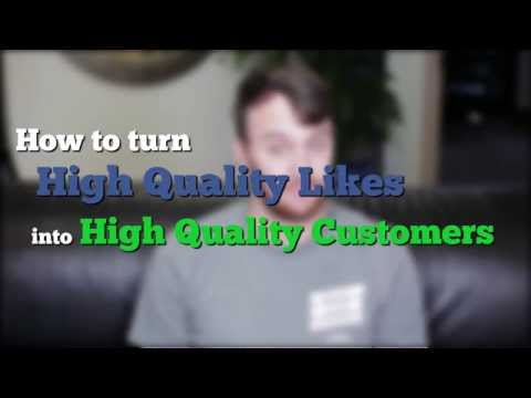 "Convert high quality ""likes"" into high quality customers!"