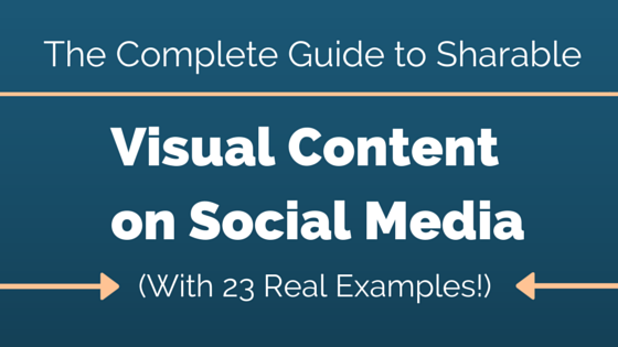 The Complete Guide to Sharable Visual Content on Social Media (With 23 Real Examples!)