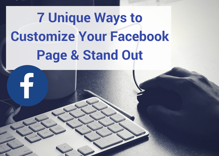 7 Unique Ways to Customize Your Facebook Page & Stand Out (1)